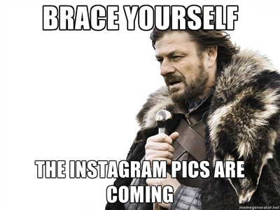 Brace-Yourself-The-Instagram-Pics-are-Coming-Meme